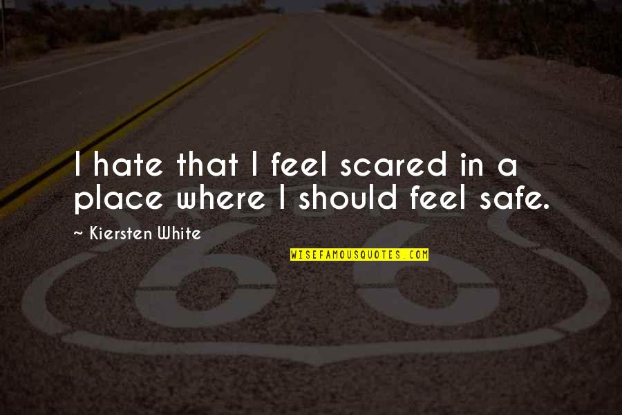 I Feel So Out Of Place Quotes By Kiersten White: I hate that I feel scared in a