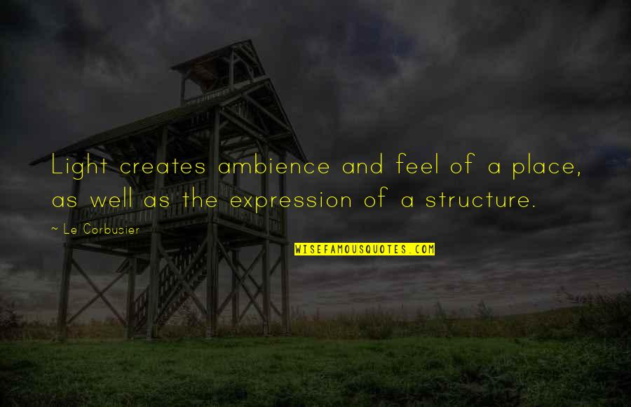 I Feel So Out Of Place Quotes By Le Corbusier: Light creates ambience and feel of a place,