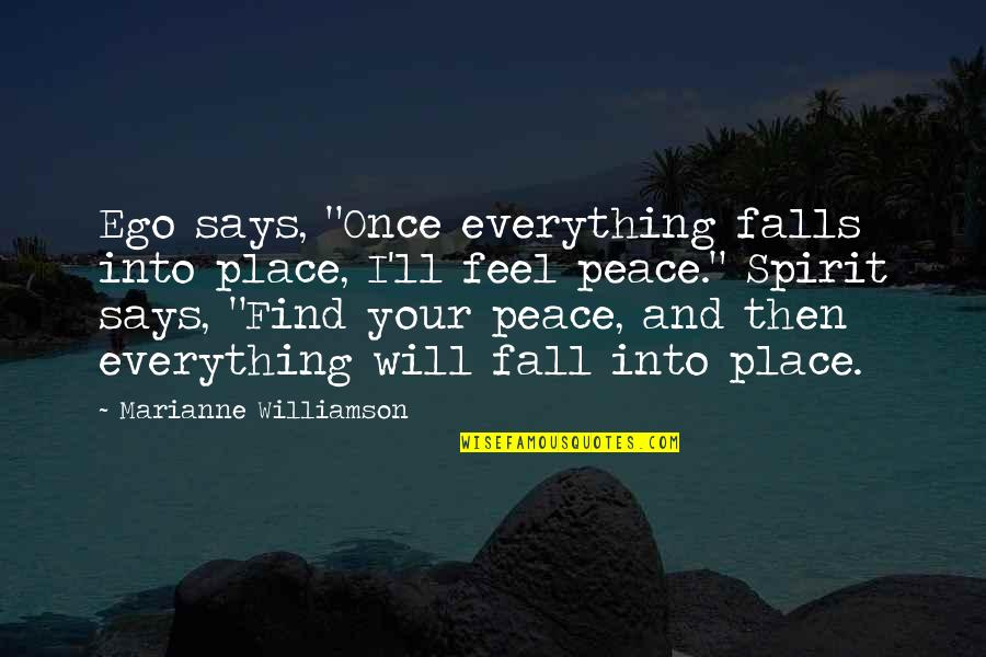 """I Feel So Out Of Place Quotes By Marianne Williamson: Ego says, """"Once everything falls into place, I'll"""