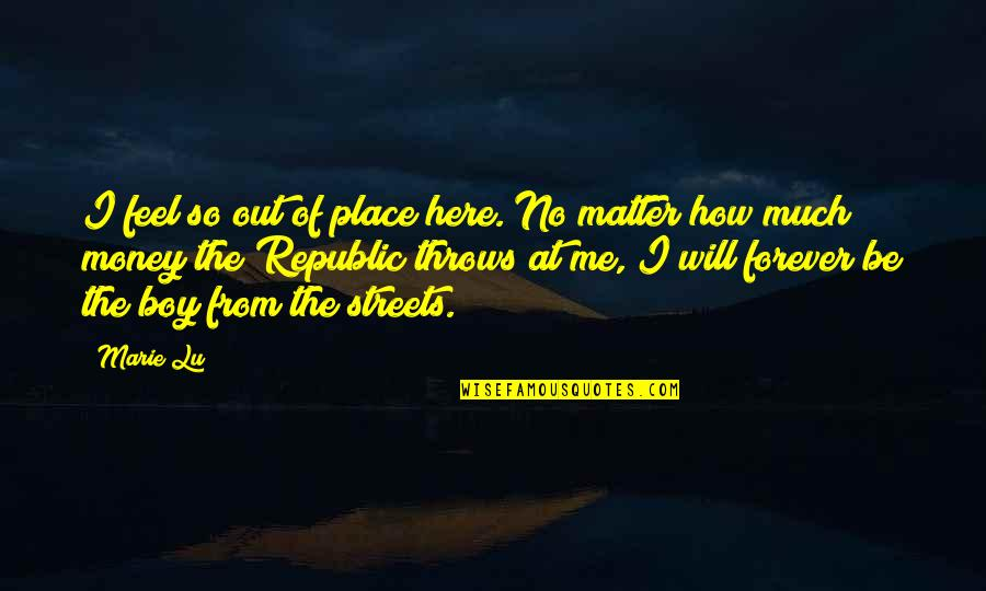 I Feel So Out Of Place Quotes By Marie Lu: I feel so out of place here. No
