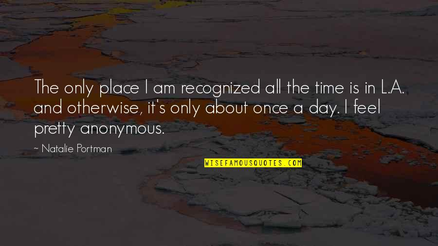 I Feel So Out Of Place Quotes By Natalie Portman: The only place I am recognized all the