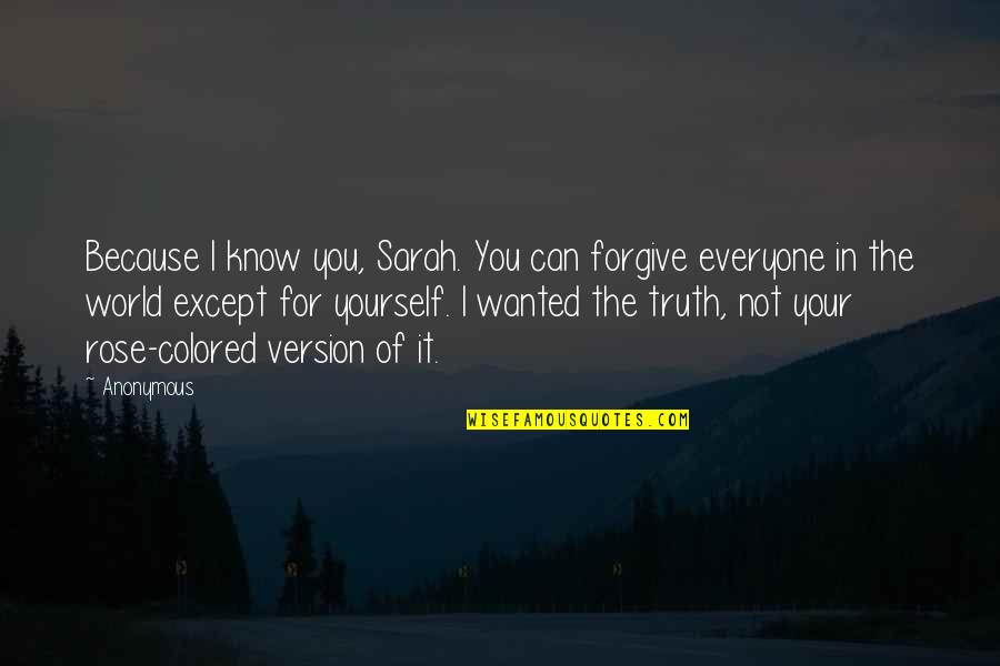 I Forgive You Quotes By Anonymous: Because I know you, Sarah. You can forgive