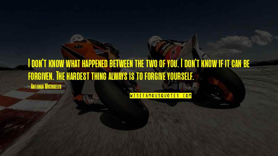I Forgive You Quotes By Antonia Michaelis: I don't know what happened between the two
