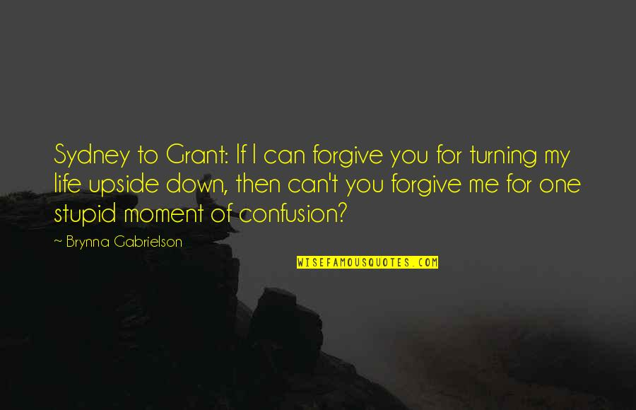 I Forgive You Quotes By Brynna Gabrielson: Sydney to Grant: If I can forgive you