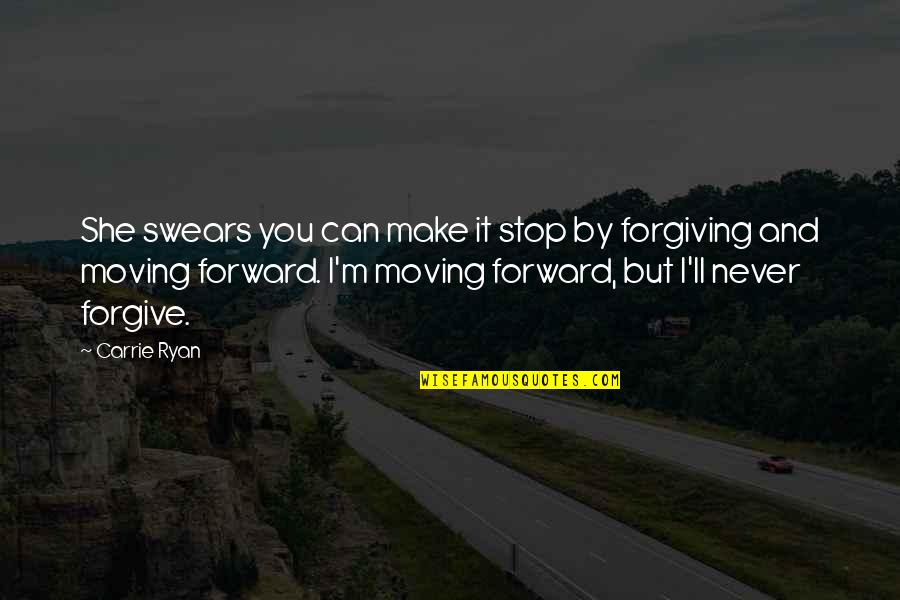 I Forgive You Quotes By Carrie Ryan: She swears you can make it stop by