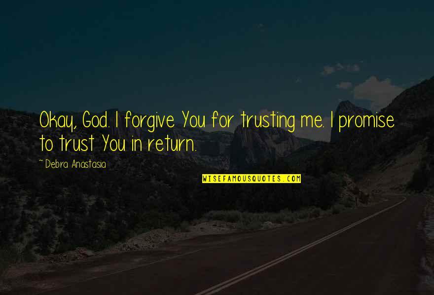 I Forgive You Quotes By Debra Anastasia: Okay, God. I forgive You for trusting me.
