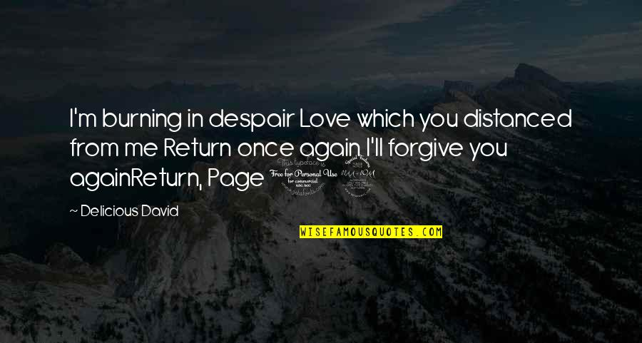 I Forgive You Quotes By Delicious David: I'm burning in despair Love which you distanced