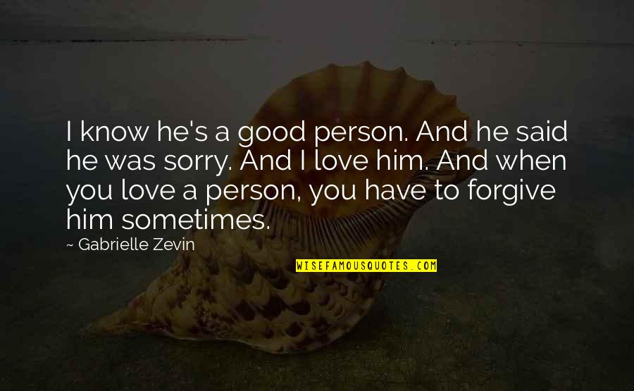 I Forgive You Quotes By Gabrielle Zevin: I know he's a good person. And he
