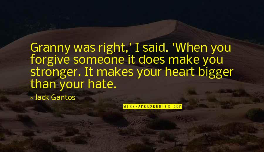I Forgive You Quotes By Jack Gantos: Granny was right,' I said. 'When you forgive