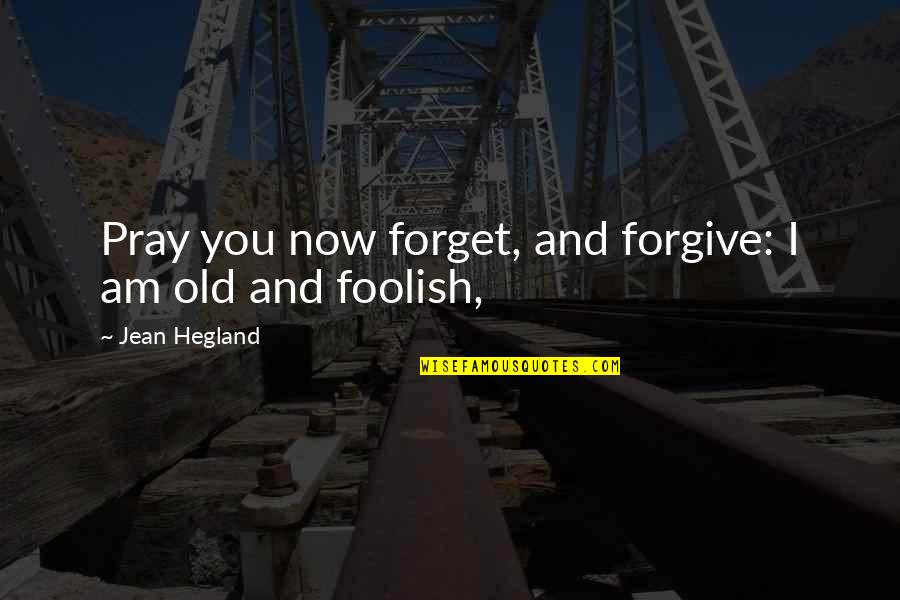 I Forgive You Quotes By Jean Hegland: Pray you now forget, and forgive: I am