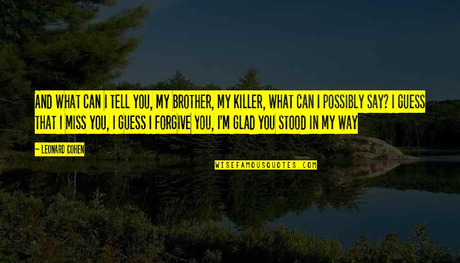 I Forgive You Quotes By Leonard Cohen: And what can I tell you, my brother,