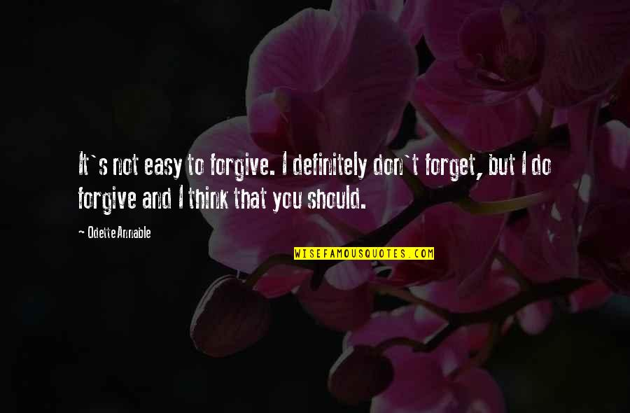 I Forgive You Quotes By Odette Annable: It's not easy to forgive. I definitely don't