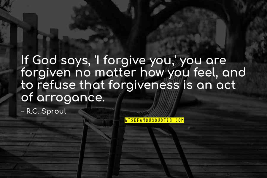 I Forgive You Quotes By R.C. Sproul: If God says, 'I forgive you,' you are