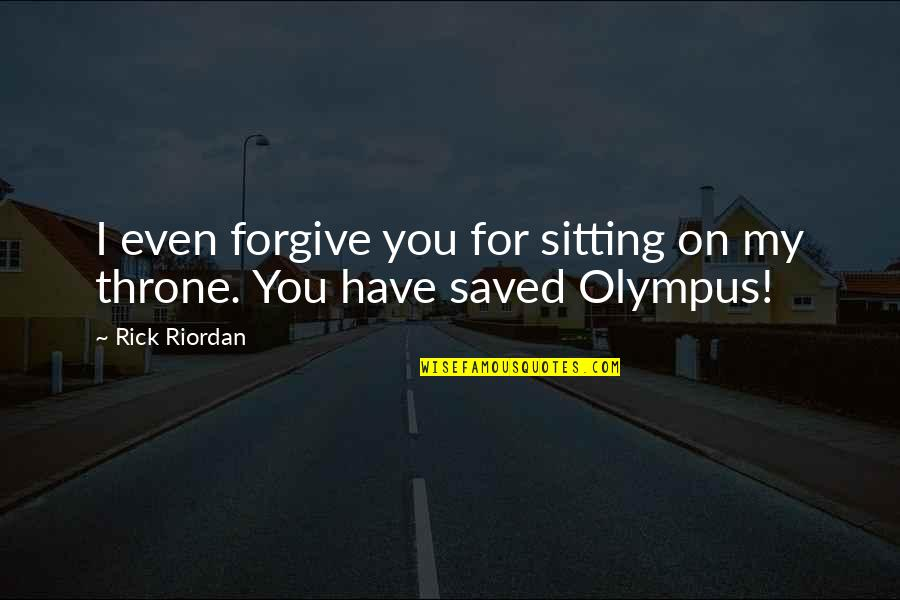 I Forgive You Quotes By Rick Riordan: I even forgive you for sitting on my