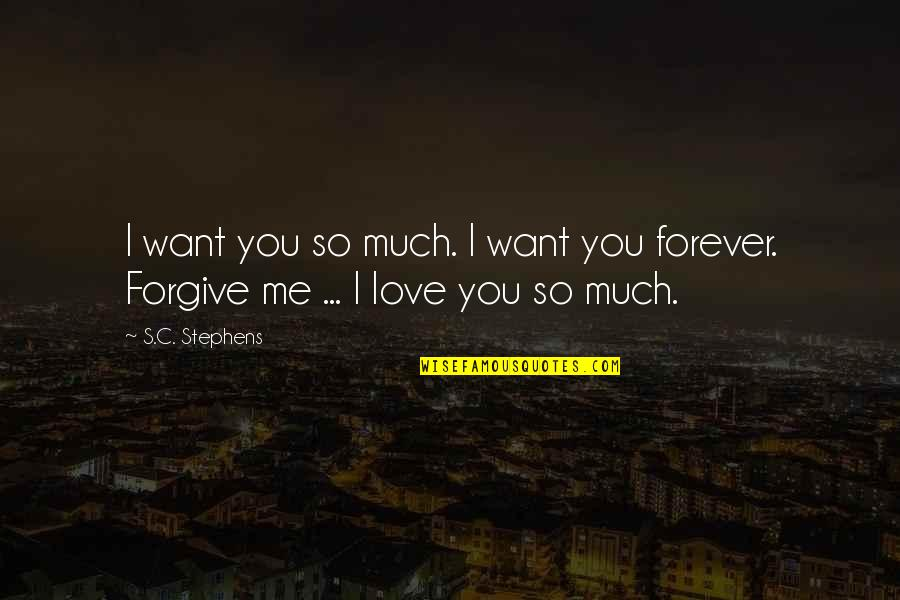 I Forgive You Quotes By S.C. Stephens: I want you so much. I want you