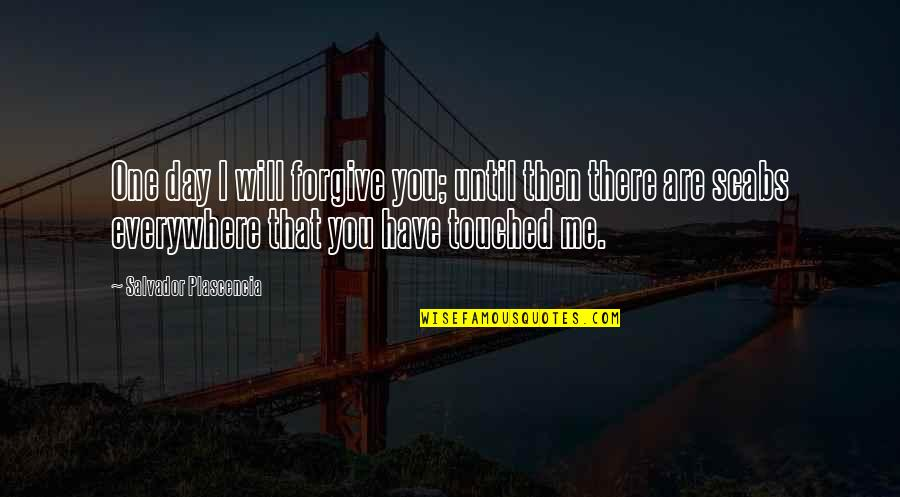 I Forgive You Quotes By Salvador Plascencia: One day I will forgive you; until then