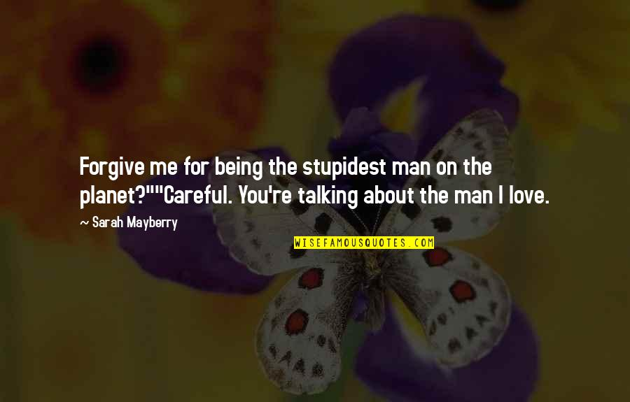 I Forgive You Quotes By Sarah Mayberry: Forgive me for being the stupidest man on