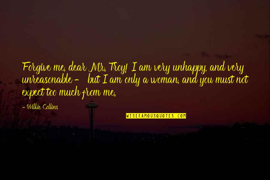 I Forgive You Quotes By Wilkie Collins: Forgive me, dear Mr. Troy! I am very
