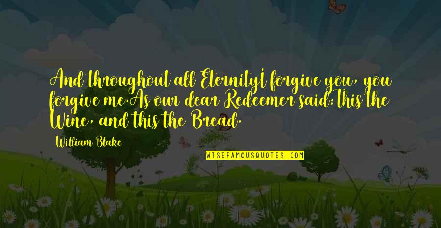 I Forgive You Quotes By William Blake: And throughout all EternityI forgive you, you forgive