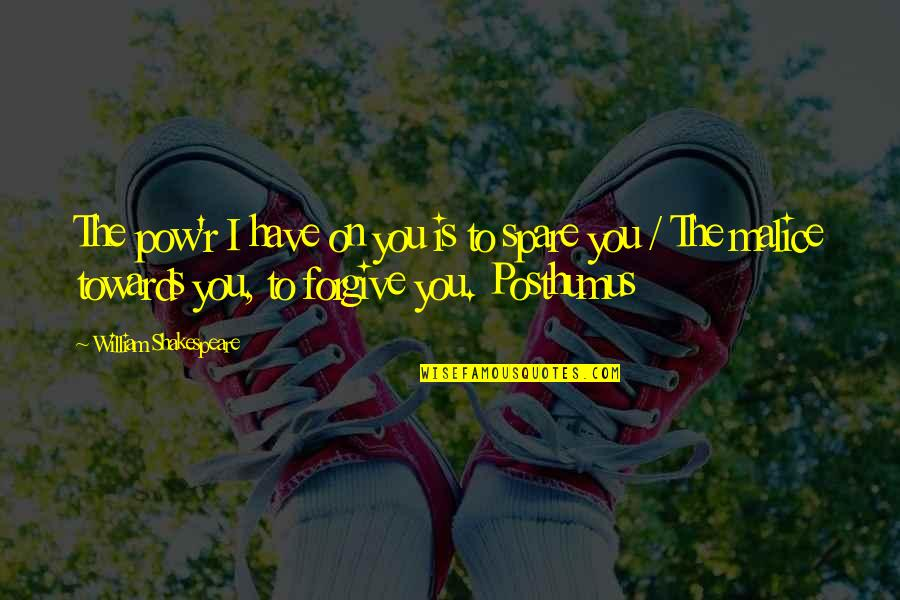 I Forgive You Quotes By William Shakespeare: The pow'r I have on you is to