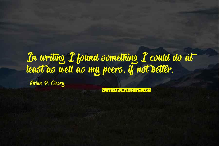 I Found Something Better Quotes By Brian P. Cleary: In writing I found something I could do