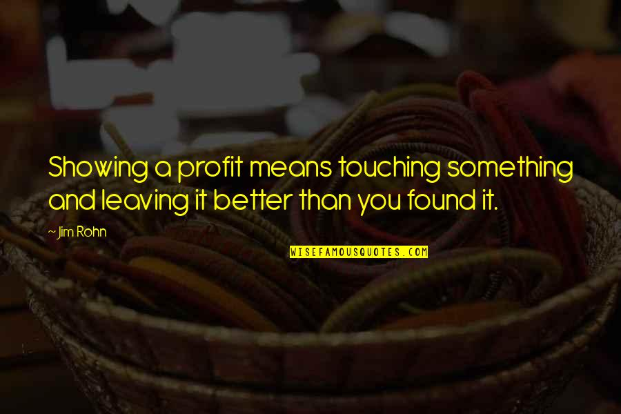 I Found Something Better Quotes By Jim Rohn: Showing a profit means touching something and leaving