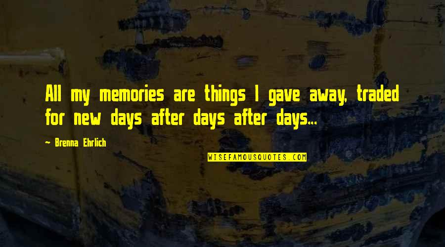 I Gave My All Quotes By Brenna Ehrlich: All my memories are things I gave away,