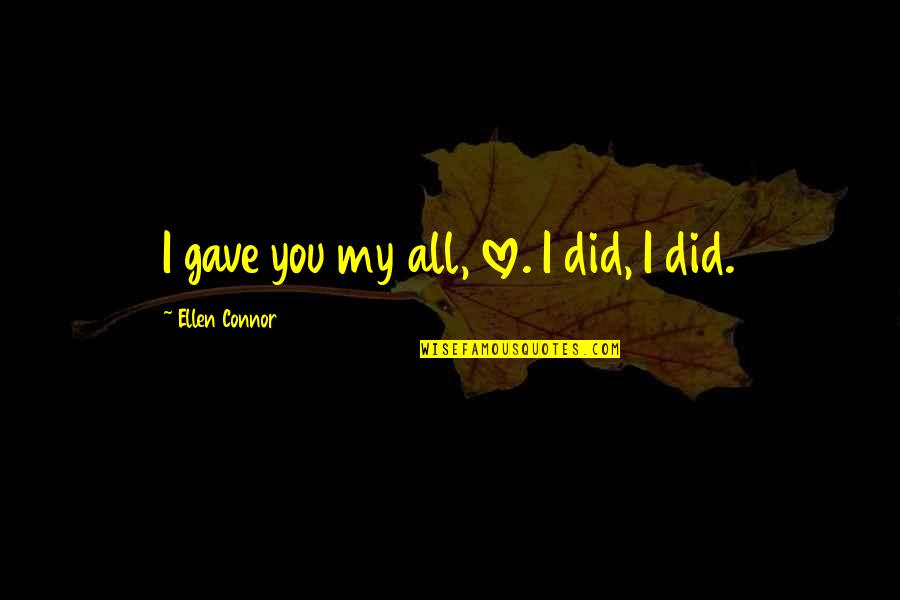 I Gave My All Quotes By Ellen Connor: I gave you my all, love. I did,