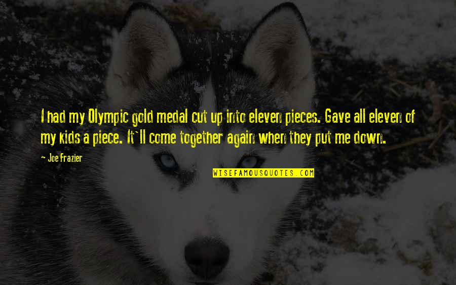 I Gave My All Quotes By Joe Frazier: I had my Olympic gold medal cut up