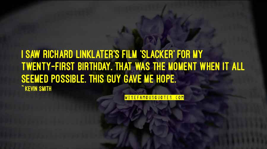 I Gave My All Quotes By Kevin Smith: I saw Richard Linklater's film 'Slacker' for my