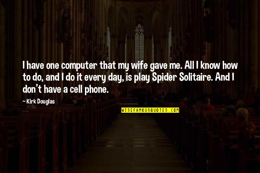 I Gave My All Quotes By Kirk Douglas: I have one computer that my wife gave