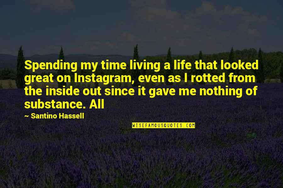 I Gave My All Quotes By Santino Hassell: Spending my time living a life that looked