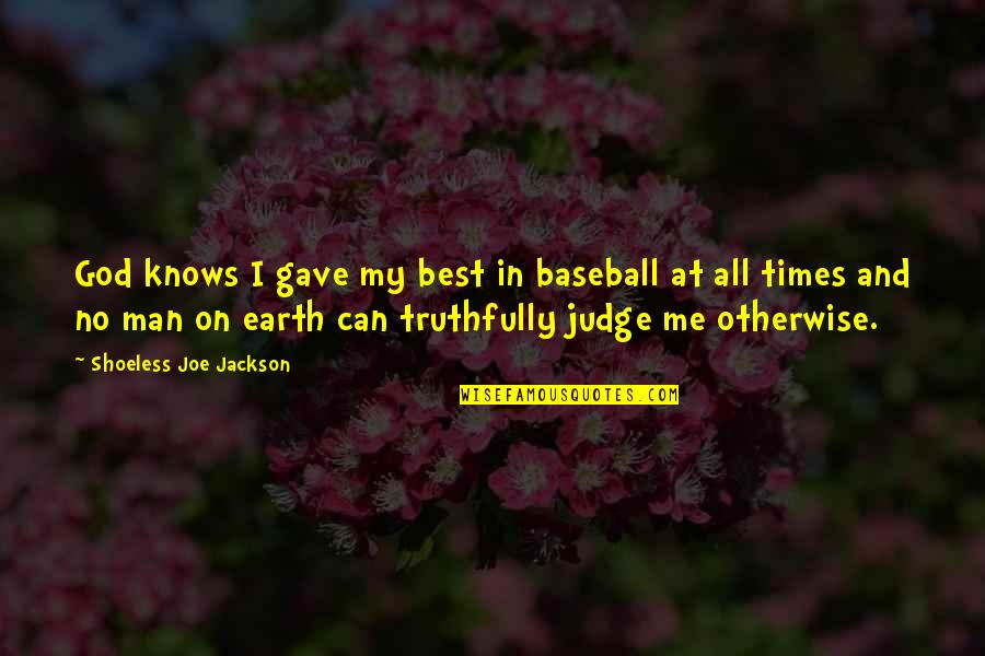 I Gave My All Quotes By Shoeless Joe Jackson: God knows I gave my best in baseball
