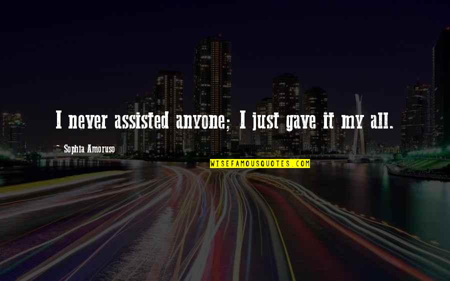 I Gave My All Quotes By Sophia Amoruso: I never assisted anyone; I just gave it