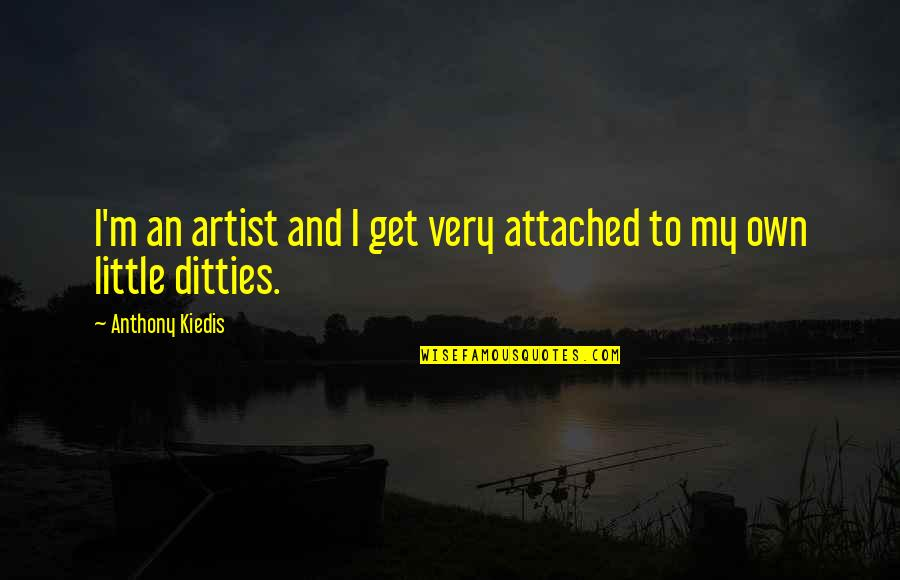 I Get Attached Quotes By Anthony Kiedis: I'm an artist and I get very attached