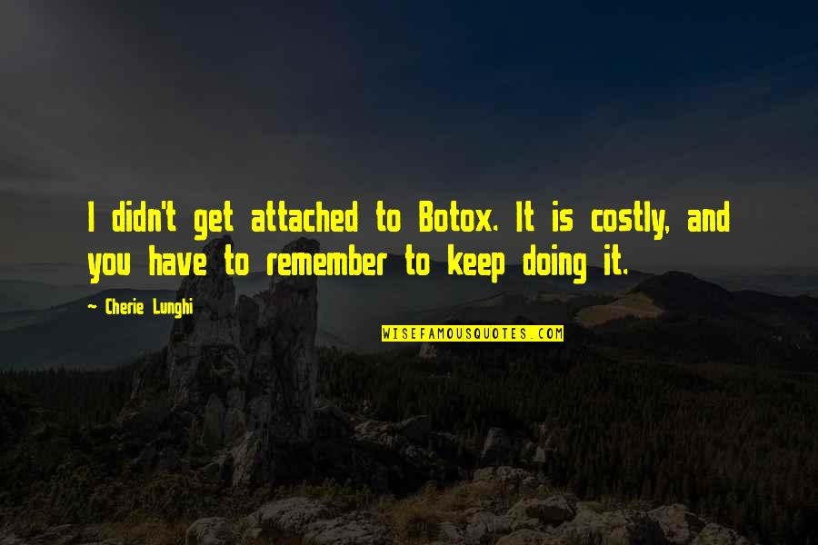 I Get Attached Quotes By Cherie Lunghi: I didn't get attached to Botox. It is