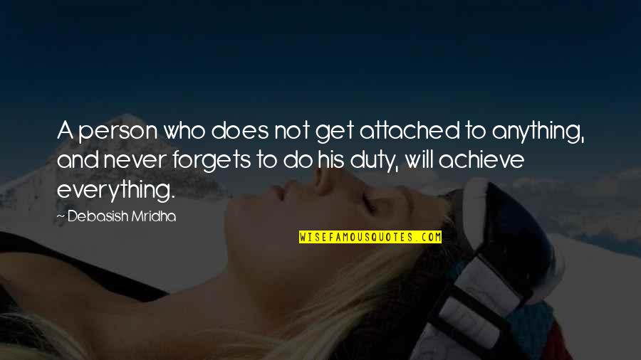 I Get Attached Quotes By Debasish Mridha: A person who does not get attached to