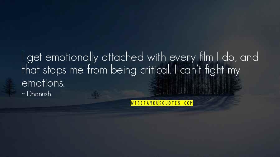 I Get Attached Quotes By Dhanush: I get emotionally attached with every film I
