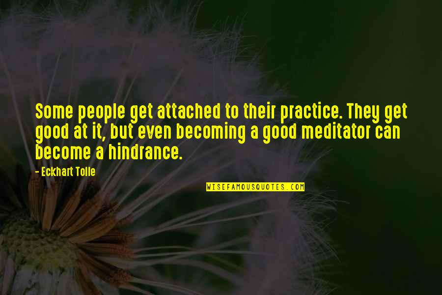 I Get Attached Quotes By Eckhart Tolle: Some people get attached to their practice. They