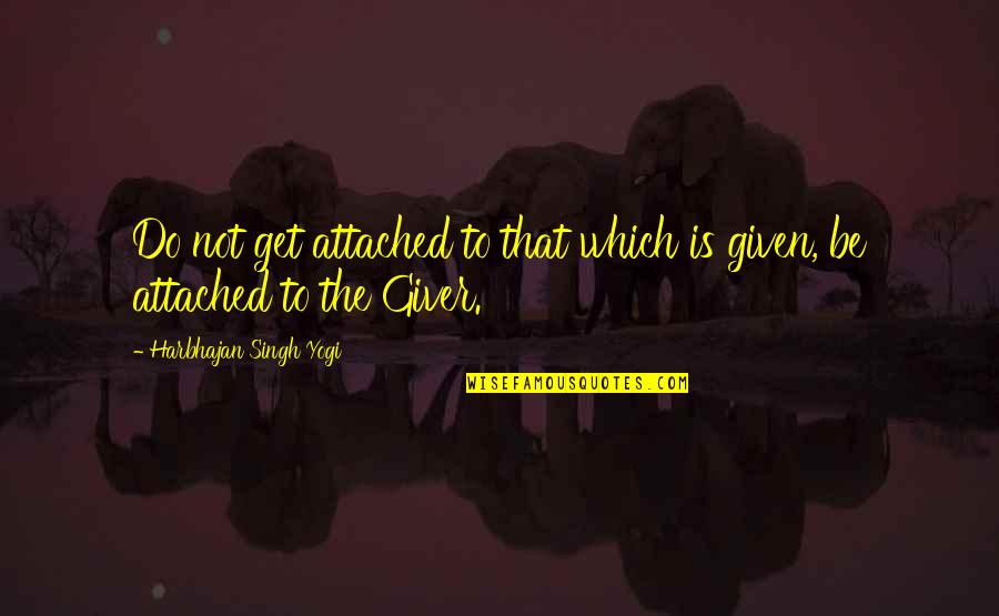 I Get Attached Quotes By Harbhajan Singh Yogi: Do not get attached to that which is