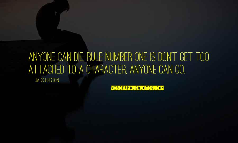 I Get Attached Quotes By Jack Huston: Anyone can die. Rule number one is don't