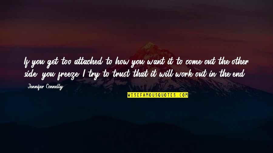 I Get Attached Quotes By Jennifer Connelly: If you get too attached to how you
