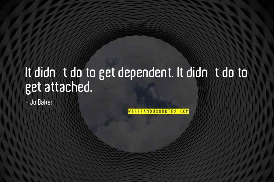 I Get Attached Quotes By Jo Baker: It didn't do to get dependent. It didn't