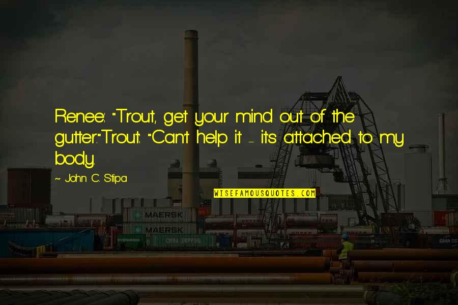 """I Get Attached Quotes By John C. Stipa: Renee: """"Trout, get your mind out of the"""