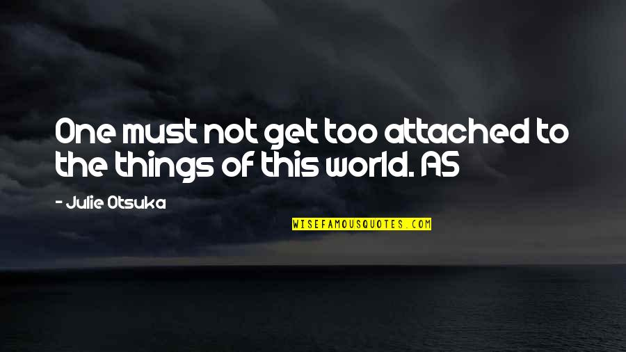 I Get Attached Quotes By Julie Otsuka: One must not get too attached to the