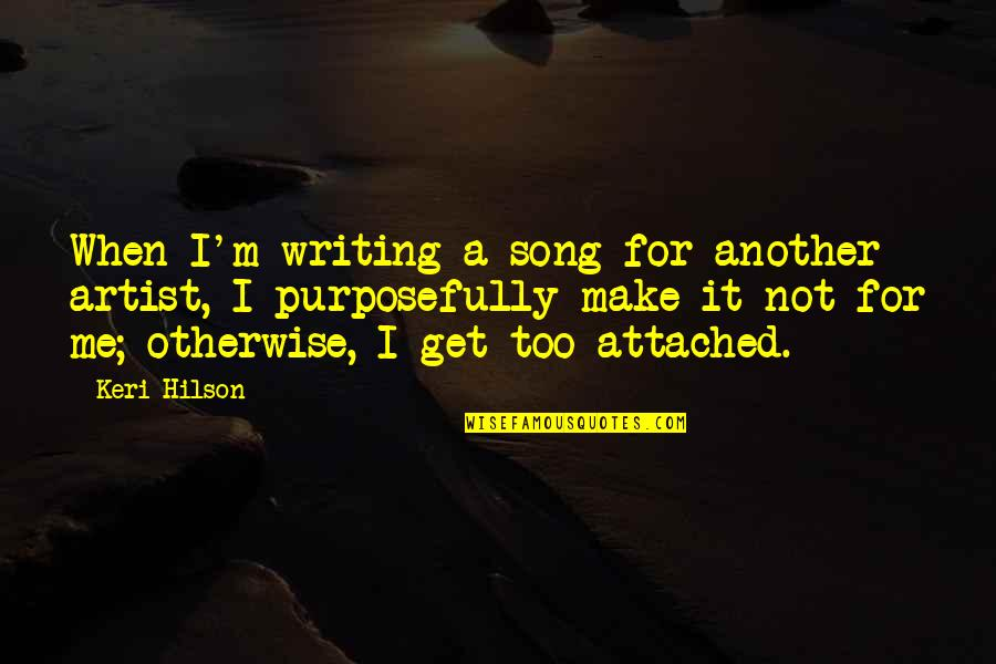 I Get Attached Quotes By Keri Hilson: When I'm writing a song for another artist,