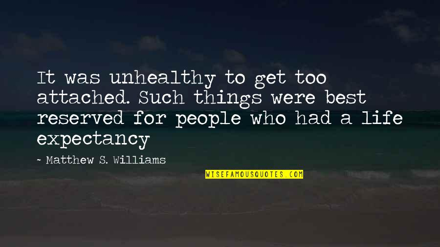 I Get Attached Quotes By Matthew S. Williams: It was unhealthy to get too attached. Such