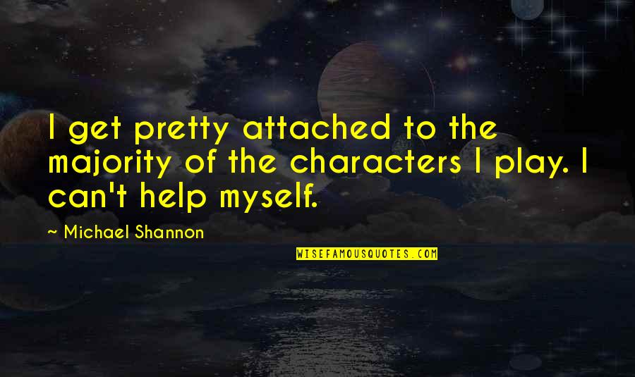 I Get Attached Quotes By Michael Shannon: I get pretty attached to the majority of