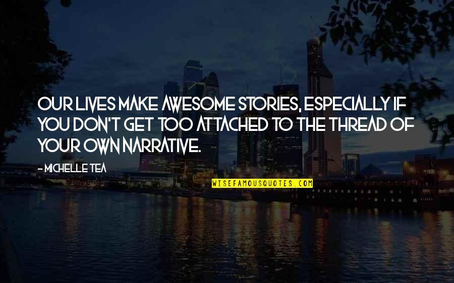 I Get Attached Quotes By Michelle Tea: Our lives make awesome stories, especially if you