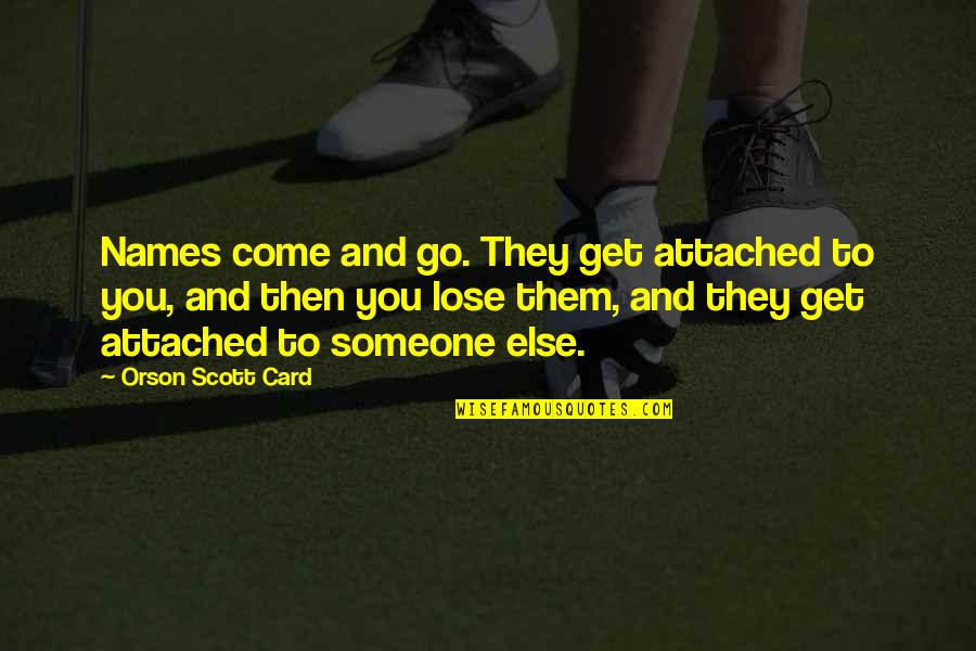 I Get Attached Quotes By Orson Scott Card: Names come and go. They get attached to
